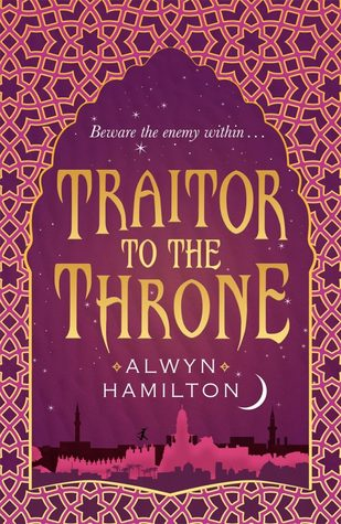 Traitor to the Throne (Rebel of the Sands, #2) by Alwyn Hamilton